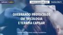 Quebrando Protocolos em Tricologia e Terapia Capilar