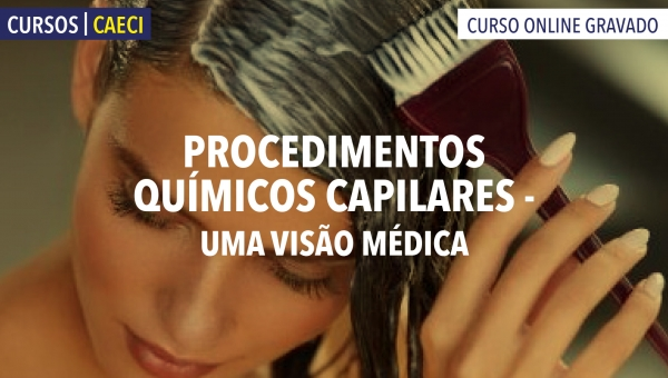 Procedimentos Químicos Capilares - Uma visão Médica