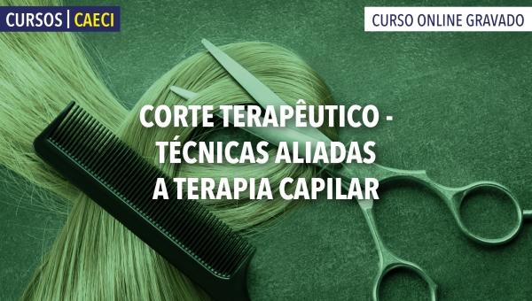 Corte Terapêutico  - Técnicas aliadas a Terapia Capilar