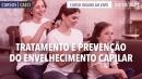 Tratamento e Prevenção do Envelhecimento Capilar